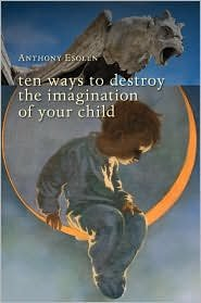 Download TEN WAYS TO DESTROY THE IMAGINATION OF YOUR CHILD 1st (first) edition Text Only PDF