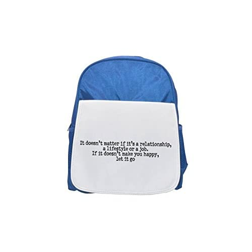 It doesn 't Matter IF it' s a RELATIONSHIP, a Lifestyle or a Job. If it doesn 't Make You Happy, Let It Go Printed Kid' s Blue Backpack, Cute de mochilas, Cute Small de mochilas, Cute Black