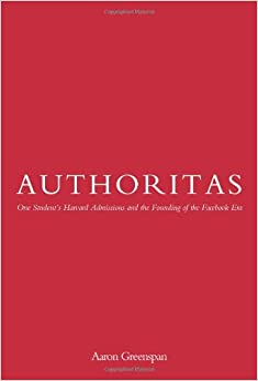 Authoritas: One Student's Harvard Admissions and the Founding of the Facebook Era