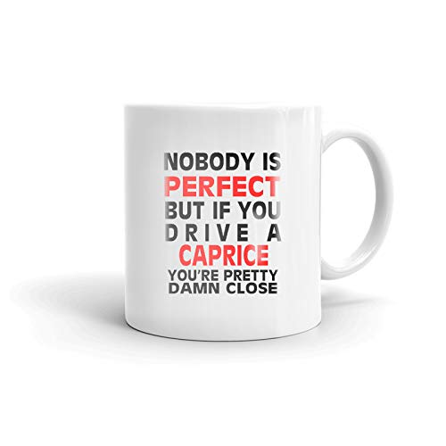 Nobody's Perfect Except CHEVROLET CAPRICE Driver Coffee Tea Ceramic Mug Office Work Cup Gift 15 oz