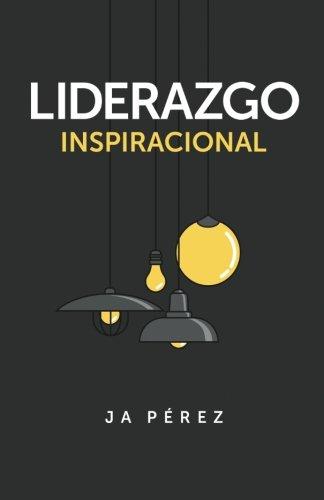 Liderazgo Inspiracional (Serie Lideres) (Volume 7) (Spanish Edition) [J A Perez] (Tapa Blanda)