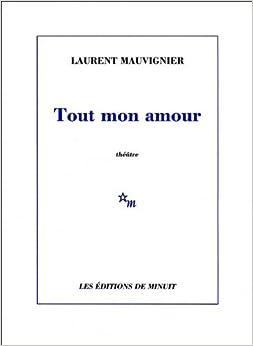 Book Tout mon amour by Laurent Mauvignier (2012-09-20)