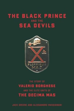 Download The Black Prince and the Sea Devils: The Story of Prince Valerio Borghese and the Elite Units of the Ecima Mas ebook