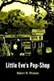 Little Eve's Pop-Shop, Robert W. Wisdom, 1410765911