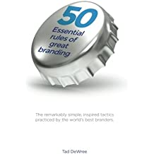 50 Essential Rules of Great Branding: Simple, inspired practices used by some of the world's best branders. (Volume 1)