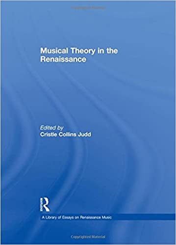 musical theory in the renaissance a library of essays on  musical theory in the renaissance a library of essays on renaissance music 1st edition