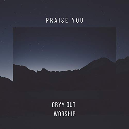 Cryy Out Worship - Praise You 2018