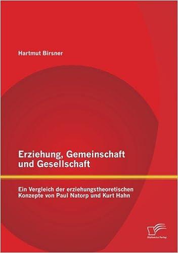 Erziehung, Gemeinschaft und Gesellschaft: Ein Vergleich der erziehungstheoretischen Konzepte von Paul Natorp und Kurt Hahn