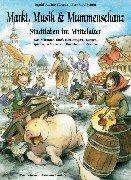 Markt, Musik und Mummenschanz: Stadtleben im Mittelalter. Das Mitmach-Buch zum Tanzen, Singen, Spielen, Schmökern, Basteln und Kochen