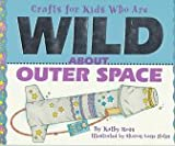 Crafts for Kids Who Are Wild about Outer Space, Kathy Ross, 0761301763