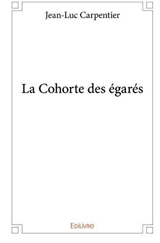 La Cohorte des égarés (French Edition)