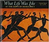 What Life Was Like at the Dawn of Democracy: Classical Athens, 525-322 B.C.