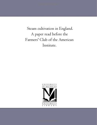 Download Steam cultivation in England. A paper read before the Farmers' Club of the American Institute. pdf epub