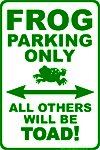 Frog Sign - Frog Parking Only - All Others Will Be Toad - Metal Parking Sign