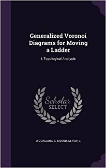 Book Generalized Voronoi Diagrams for Moving a Ladder: I. Topological Analysis