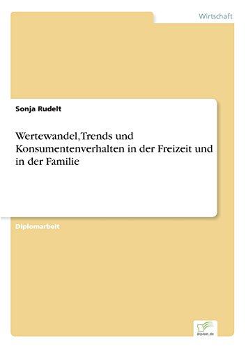 Wertewandel, Trends und Konsumentenverhalten in der Freizeit und in der Familie (German Edition)
