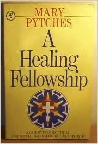 A Healing Fellowship: Guide to Practical Counselling in the Local Church