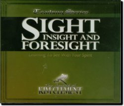 Sight  Insight  And Foresight   Learing To See With Your Spirit