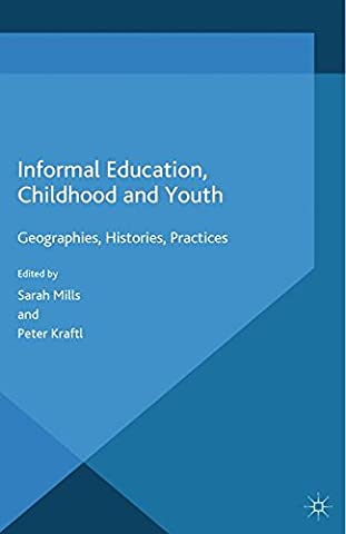 Informal Education, Childhood and Youth: Geographies, Histories, Practices (Geography Practice)