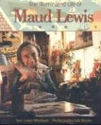 Illuminated Life Of Maud Lewis (Maud Lewis The Heart On The Door)