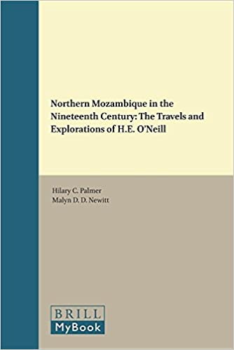 Northern Mozambique in the Late Nineteenth Century: The Travels and Explorations of Henry Edward O'neill (European Expansion and Indigenous Response)