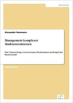 Book Management komplexer Markttransaktionen: Eine Untersuchung von Governance-Mechanismen am Beispiel der Bauwirtschaft
