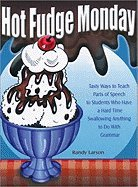 Hot Fudge Monday Tasty Ways to Teach Parts of Speech to Students Who Have a Hard Time Swallowing Anything to Do With Grammar [HC,2007] (Hot Fudge Monday)