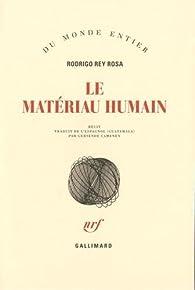 Le matériau humain par Rodrigo Rey Rosa