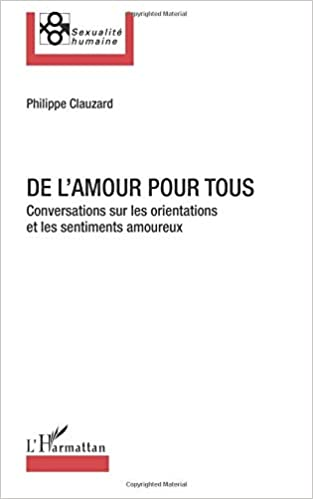 De lamour pour tous - conversations sur les orientations et les sentiments amoureux: Amazon.es: Philippe Clauzard: Libros en idiomas extranjeros