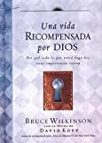 Una vida recompensada por Dios / A Life God Rewards, Bruce Wilkinson, 0789910551