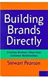 Building Brands Directly : Creating Business Value from Customer Relationships, Pearson, Stewart, 0814766188