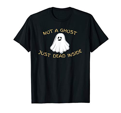 Not A Ghost Just Dead Inside T-Shirt Edgy Halloween Costume ()
