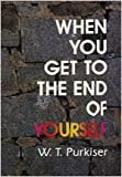 When You Get to the End of Yourself, W. T. Purkiser, 0834111411