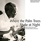 Where The Palm Tree Shake At Night / Blues Music From The Florida Folklife Collection