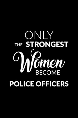 Only the Strongest Women Become Police Officers: Lined Composition Notebook Gift for Women