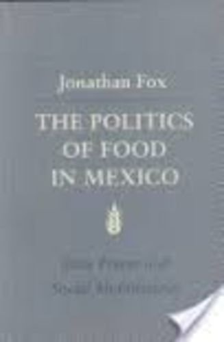The Politics of Food in Mexico: State Power and Social Mobilization (Food Systems and Agrarian Change) ()