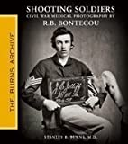 Shooting Soldiers: Civil War Medical Photography By Reed B. Bontecou by MD Stanley B. Burns (2011-08-02)