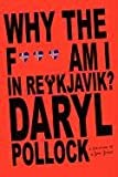 Why the F*** Am I in Reykavik?, Daryl Pollock, 146263155X