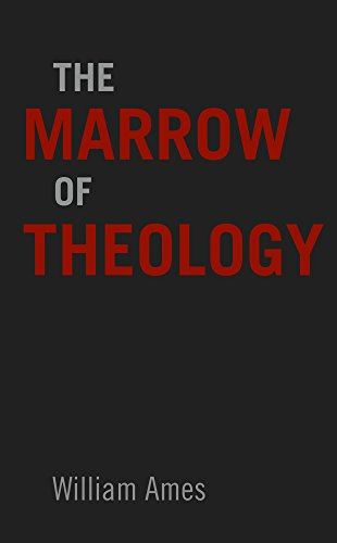 The Marrow of Theology by [Ames, William]