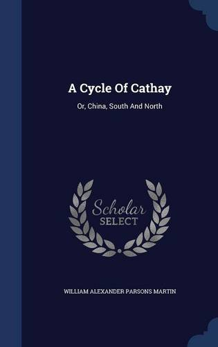 A Cycle Of Cathay: Or, China, South And North