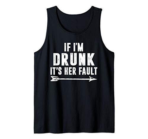 If I'm Drunk It's Her Fault funny beer gift 4th of July Tank Top