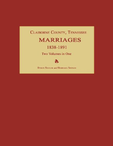 Claiborne County, Tennessee, Marriages 1838-1891. Two Volumes in One