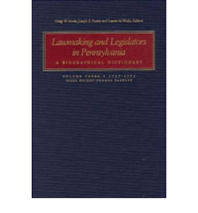 Read Online [(Lawmaking and Legislators in Pennsylvania: v. 3: A Biographical Dictionary )] [Author: Craig W. Horle] [Dec-2005] PDF