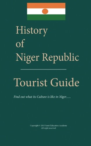 Read Online History of Niger republic and Tourist Guide: Find out what its Culture is like in Niger pdf