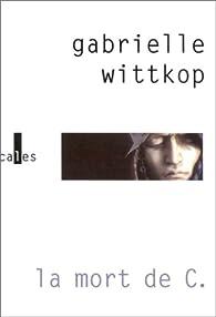 La Mort de C. par Gabrielle Wittkop-Ménardeau