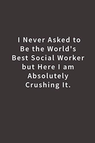 I never asked to be the World's Best Social Worker: Lined notebook