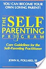 The Self-Parenting Program: Core Guidelines for the Self-Parenting Practitioner Paperback