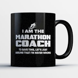 Marathon Coach Coffee Mug - Marathon Coach Is Never Wrong - Funny 11 oz Black Ceramic Tea Cup - Humorous and Cute Marathon Coach Gifts with Coach (Great America Halloween Schedule)