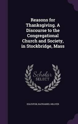 Read Online Reasons for Thanksgiving. a Discourse to the Congregational Church and Society, in Stockbridge, Mass(Hardback) - 2016 Edition pdf