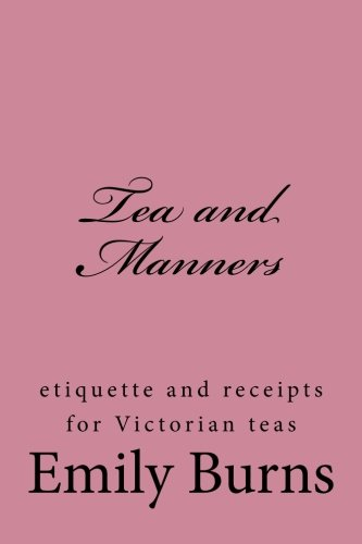 Tea and Manners: etiquette and receipts for Victorian teas